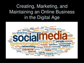 Creating, Marketing, and Maintaining an Online Business in the Digital Age