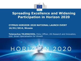 Spreading  Excellence and  Widening  Participation in Horizon 2020 CYPRUS HORIZON 2020 NATIONAL LAUNCH EVENT 16/01/2014