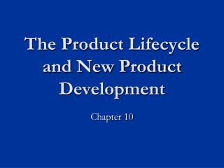 The Product Lifecycle and New Product Development