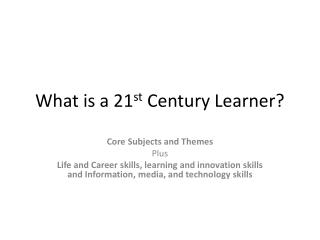 What is a 21 st  Century Learner?