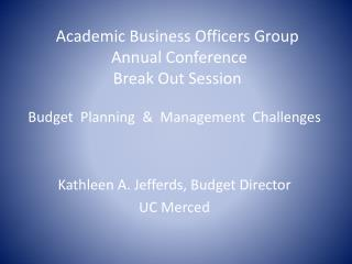 Academic Business Officers Group   Annual Conference Break Out Session