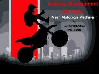 Systems Development Life Cycle: Mean Motocross Machines