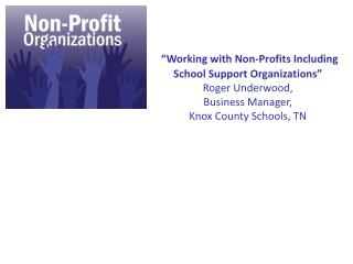 """Working with Non-Profits Including School Support Organizations"" Roger Underwood,  Business  Manager,  Knox  County Sc"