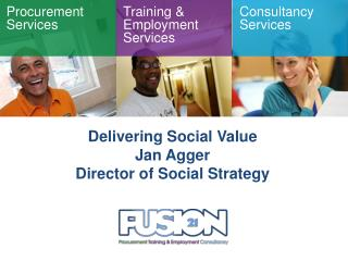 Delivering Social Value Jan Agger Director  of Social Strategy