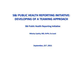 S&I PUBLIC HEALTH REPORTING INITIATIVE: DEVELOPING OF A TEAMING APPROACH
