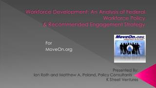 Workforce Development: An Analysis of Federal Workforce Policy & Recommended Engagement Strategy