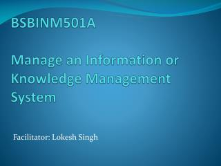 BSBINM501A  Manage an Information or Knowledge Management  System