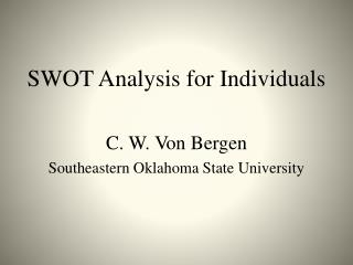 SWOT  Analysis  for  Individuals C. W. Von Bergen Southeastern Oklahoma State University