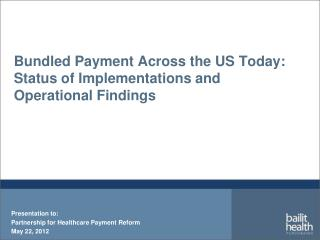 Bundled Payment Across the US Today:  Status of Implementations and Operational Findings