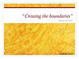 """"""" Crossing the boundaries"""""""