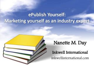 ePublish  Yourself:  Marketing yourself as an industry expert