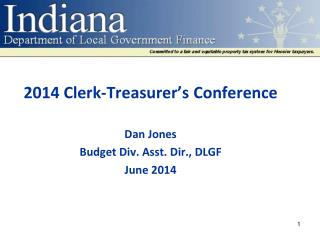 2014 Clerk-Treasurer's Conference Dan Jones Budget Div. Asst. Dir., DLGF  June 2014
