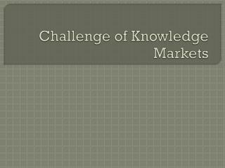 Challenge of Knowledge Markets