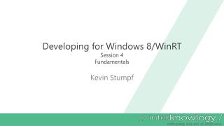Developing for Windows 8/ WinRT Session 4 Fundamentals