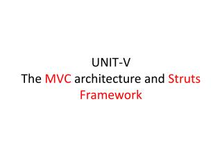 UNIT-V The  MVC  architecture and  Struts Framework