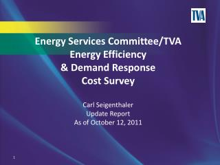 Energy Services Committee/TVA Energy Efficiency  & Demand Response Cost Survey Carl Seigenthaler Update Report  As of O
