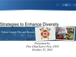 Presented by, Fire Chief Larry Few, CFO October 21, 2011