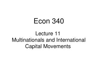 Lecture 11  Multinationals and International Capital Movements