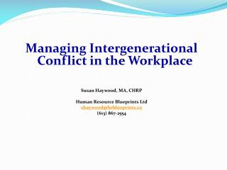 Managing Intergenerational Conflict in the Workplace Susan Haywood, MA, CHRP Human Resource Blueprints Ltd shaywood@hrb