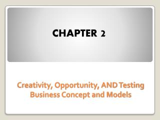 Creativity, Opportunity, AND Testing Business Concept and Models
