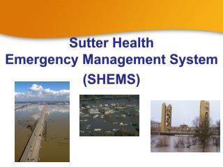 Sutter Health  Emergency Management System  (SHEMS)