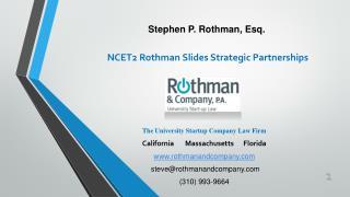 The University Startup Company Law Firm California       Massachusetts      Florida www.rothmanandcompany.com steve@ro