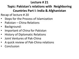 Lecture # 21     Topic: Pakistan's relations with  Neighboring Countries Part I: India & Afghanistan