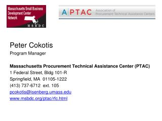 Peter Cokotis Program Manager Massachusetts Procurement Technical Assistance Center (PTAC) 1 Federal Street, Bldg 101-R