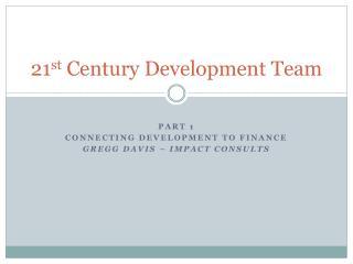 21 st  Century Development Team