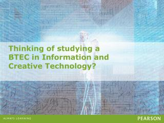 Thinking of studying a BTEC in Information and  Creative Technology ?