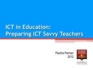 ICT in Education:  Preparing ICT Savvy Teachers