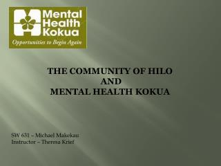 THE COMMUNITY OF HILO  AND  MENTAL HEALTH KOKUA