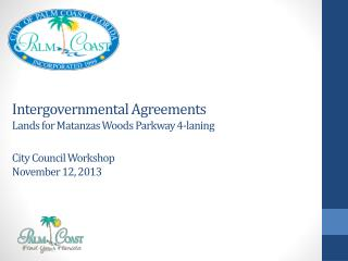 Intergovernmental Agreements  Lands for Matanzas Woods Parkway 4-laning City Council Workshop November 12, 2013