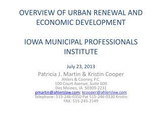 OVERVIEW OF URBAN RENEWAL AND ECONOMIC DEVELOPMENT IOWA  MUNICIPAL PROFESSIONALS  INSTITUTE July 23, 2013