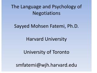 The  Language and Psychology of Negotiations Sayyed Mohsen Fatemi , Ph.D. Harvard University University of Toronto smfa