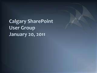 Calgary SharePoint User Group January 20, 2011