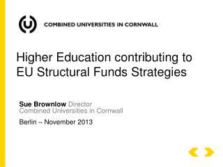 Sue Brownlow  Director Combined Universities  in  Cornwall Berlin – November 2013