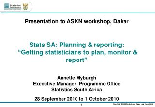 "Presentation to ASKN workshop, Dakar Stats SA: Planning & reporting:  ""Getting statisticians to plan, monitor & report"""
