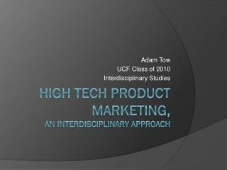 High Tech Product Marketing,  An interdisciplinary Approach