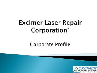 Excimer Laser Repair Corporation ™ Corporate Profile