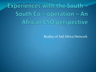 Experiences with the South –  South  Co – operation – An African CSO perspective