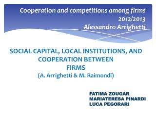 SOCIAL  CAPITAL, LOCAL INSTITUTIONS,  AND COOPERATION  BETWEEN FIRMS (A. Arrighetti & M. Raimondi)