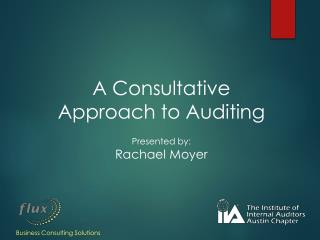 A Consultative Approach to Auditing Presented by: Rachael Moyer