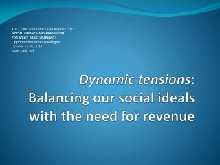 Dynamic tensions :  Balancing our social ideals with the need for revenue