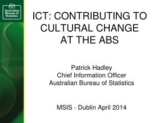 ICT: CONTRIBUTING TO CULTURAL CHANGE AT THE ABS