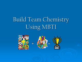Build Team Chemistry  Using MBTI