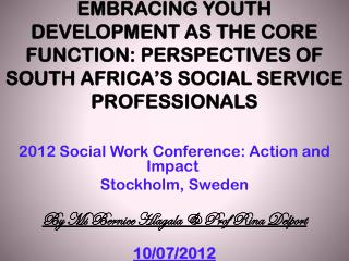 EMBRACING YOUTH DEVELOPMENT AS THE CORE FUNCTION: PERSPECTIVES OF SOUTH AFRICA'S SOCIAL SERVICE PROFESSIONALS