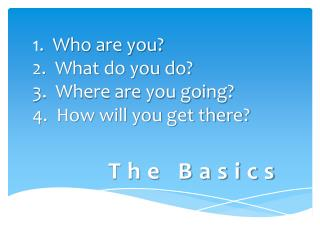1 .  Who are you? 2.  What do you do? 3.  Where are you going? 4.  How will you get there?