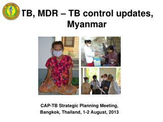 TB,  MDR – TB control updates, Myanmar