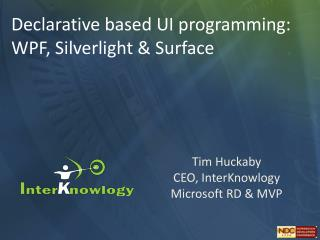 Tim Huckaby CEO, InterKnowlogy Microsoft RD & MVP